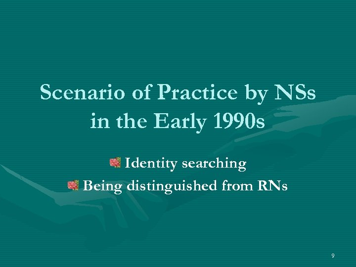 Scenario of Practice by NSs in the Early 1990 s Identity searching Being distinguished