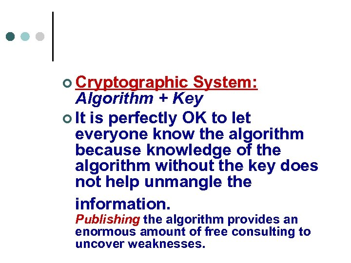 ¢ Cryptographic System: Algorithm + Key ¢ It is perfectly OK to let everyone