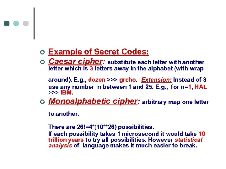 ¢ ¢ Example of Secret Codes: Caesar cipher: substitute each letter with another letter