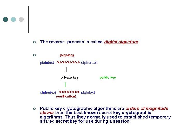 ¢ The reverse process is called digital signature: ¢ (signing) plaintext >>>>> ciphertext |