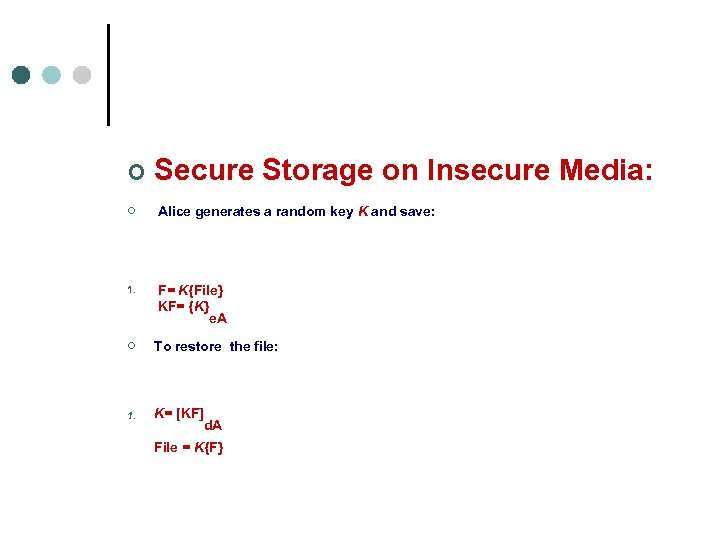 ¢ Secure Storage on Insecure Media: ¢ Alice generates a random key K and
