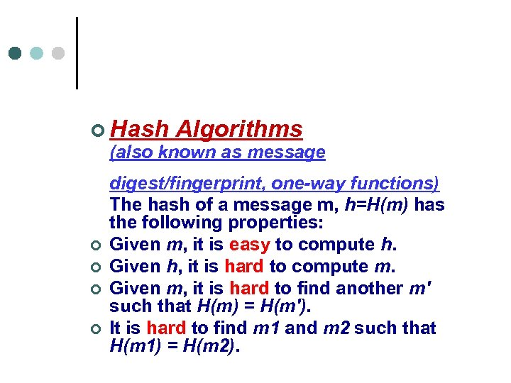 ¢ Hash Algorithms (also known as message ¢ ¢ digest/fingerprint, one-way functions) The hash