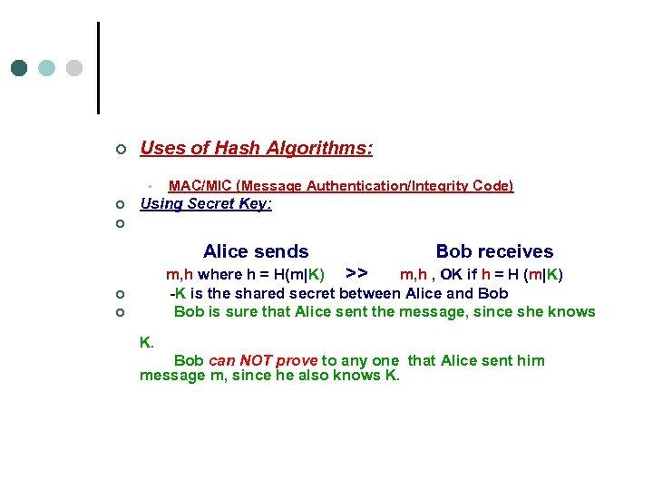 ¢ Uses of Hash Algorithms: MAC/MIC (Message Authentication/Integrity Code) • ¢ Using Secret Key: