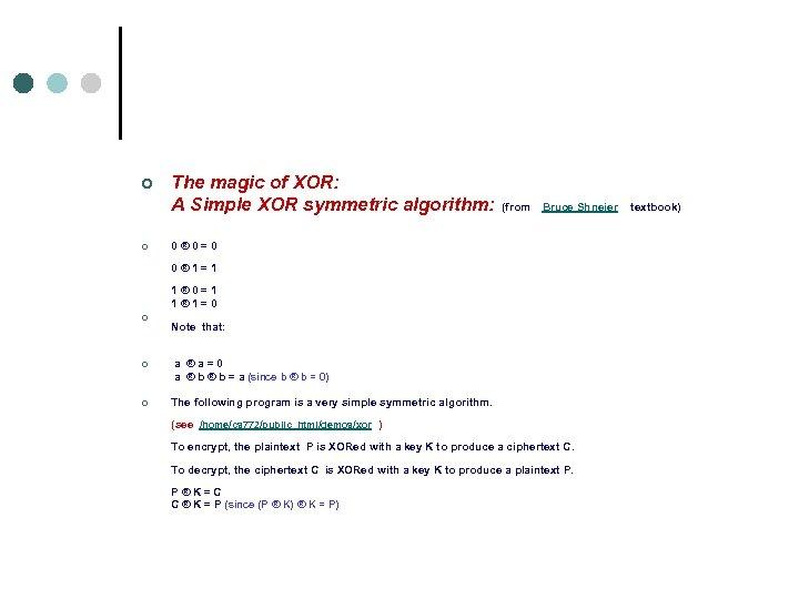 ¢ The magic of XOR: A Simple XOR symmetric algorithm: (from Bruce Shneier textbook)