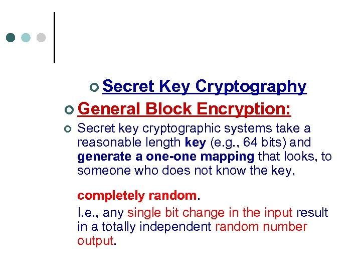 ¢ Secret Key Cryptography ¢ General Block Encryption: ¢ Secret key cryptographic systems take