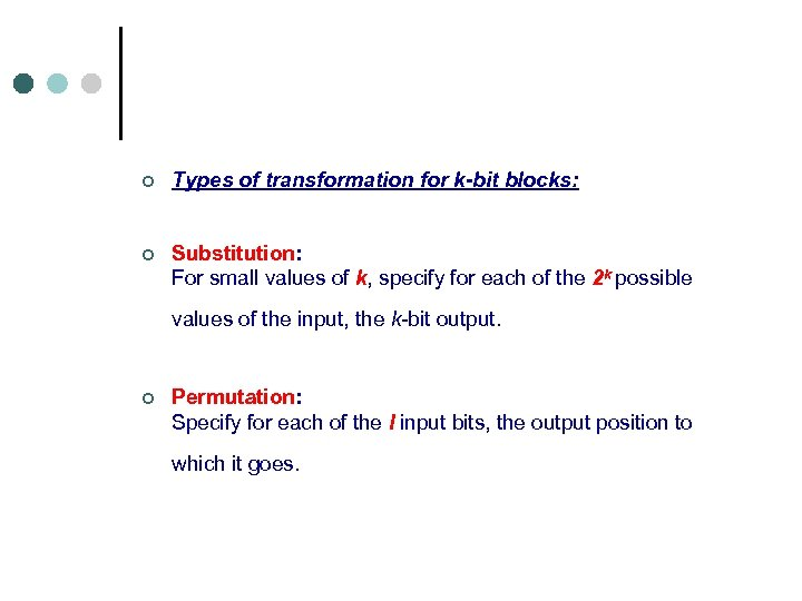 ¢ Types of transformation for k-bit blocks: ¢ Substitution: For small values of k,