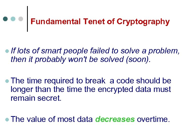 Fundamental Tenet of Cryptography l If lots of smart people failed to solve a