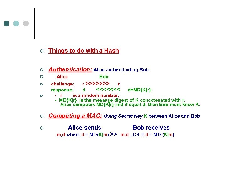 ¢ Things to do with a Hash ¢ Authentication: Alice authenticating Bob: Alice Bob