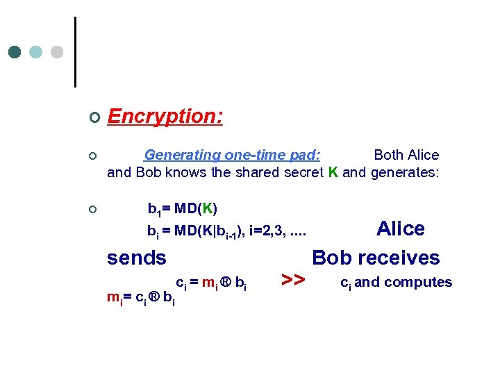 ¢ Encryption: ¢ Generating one-time pad: Both Alice and Bob knows the shared secret