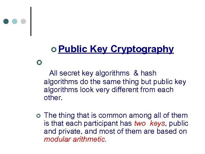 ¢ Public Key Cryptography ¢ All secret key algorithms & hash algorithms do the