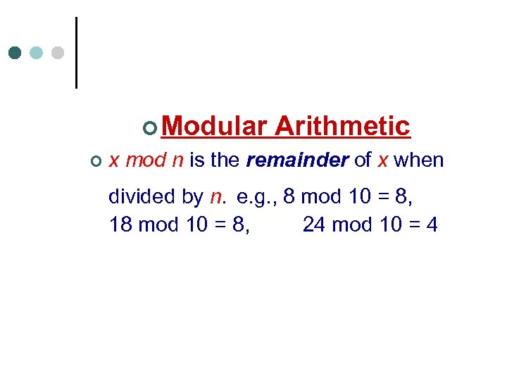 ¢ Modular Arithmetic ¢ x mod n is the remainder of x when divided