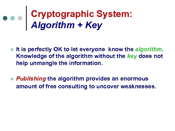 Cryptographic System: Algorithm + Key l It is perfectly OK to let everyone know