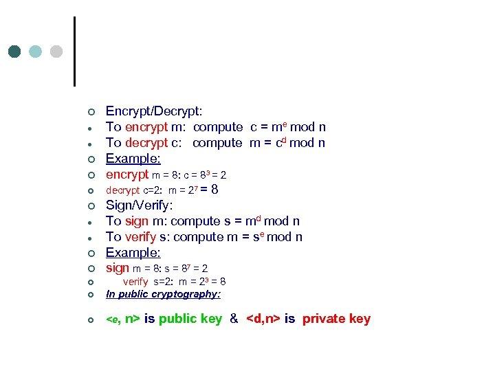 ¢ ¢ ¢ ¢ ¢ Encrypt/Decrypt: To encrypt m: compute c = me mod