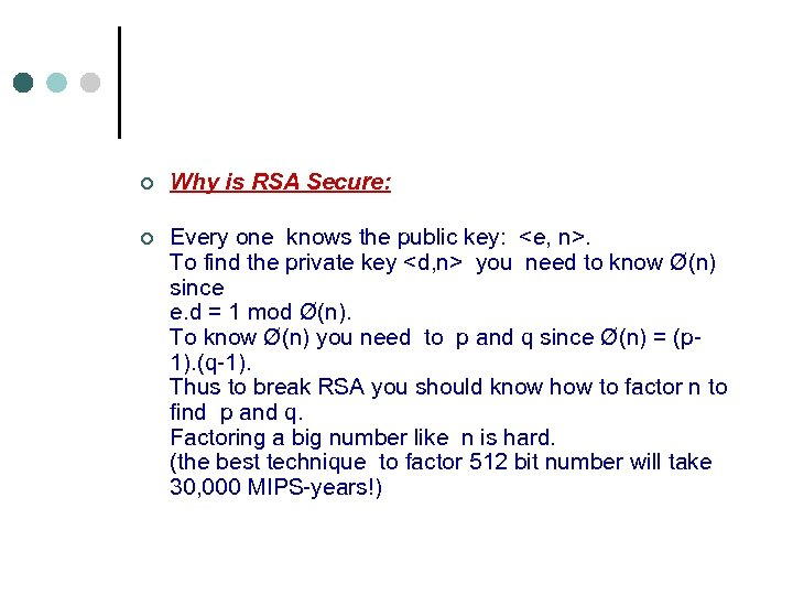 ¢ ¢ Why is RSA Secure: Every one knows the public key: <e, n>.