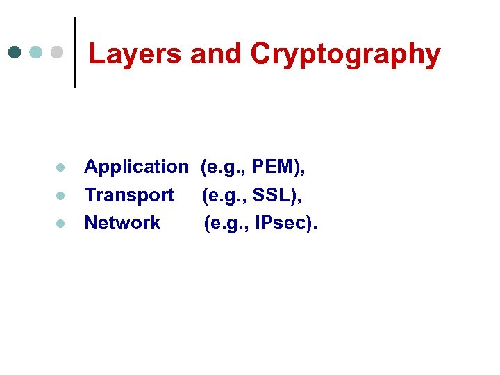 Layers and Cryptography l l l Application (e. g. , PEM), Transport (e. g.