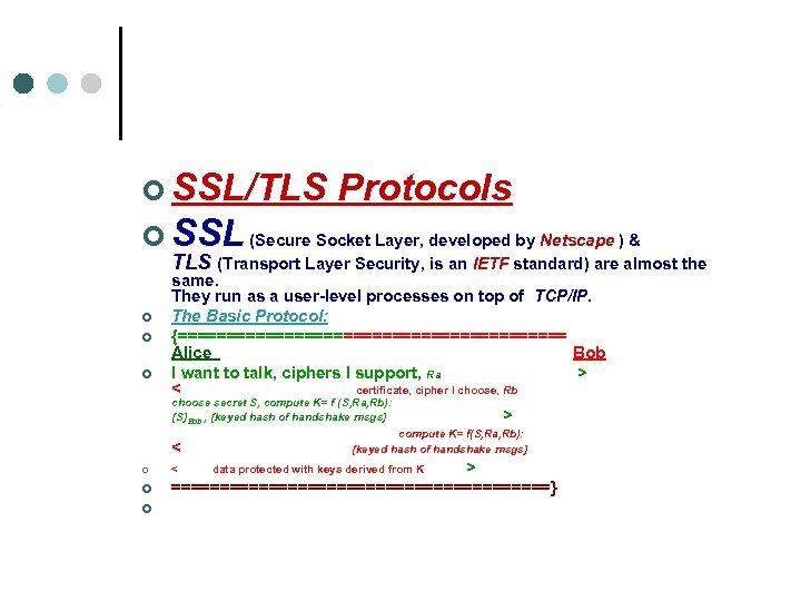 ¢ SSL/TLS Protocols ¢ SSL (Secure Socket Layer, developed by Netscape ) & TLS