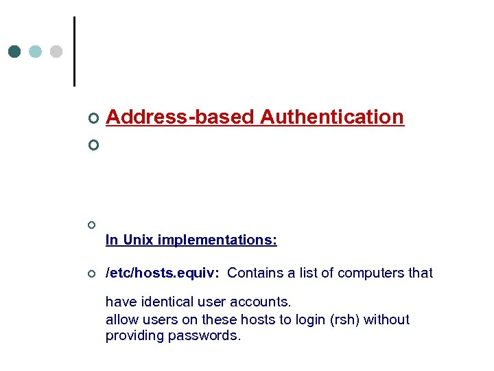 ¢ Address-based Authentication ¢ It's not what you know. It's where you are ¢