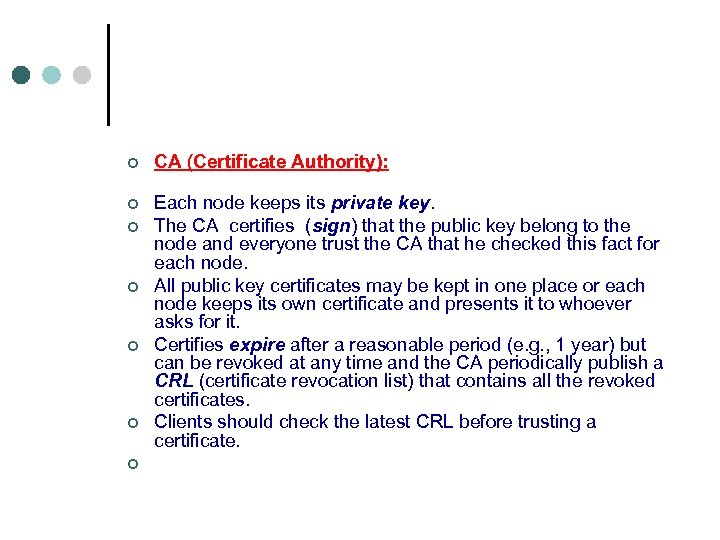 ¢ ¢ ¢ ¢ CA (Certificate Authority): Each node keeps its private key. The