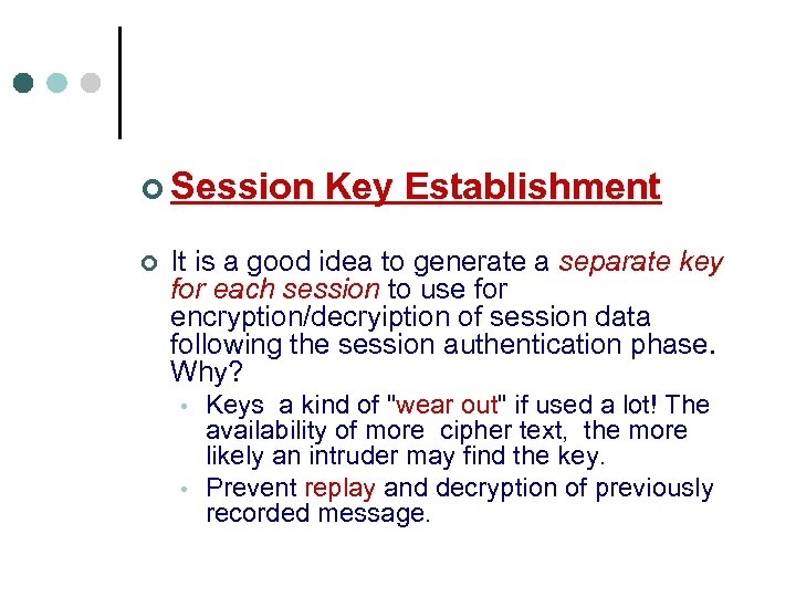 ¢ Session Key Establishment ¢ It is a good idea to generate a separate