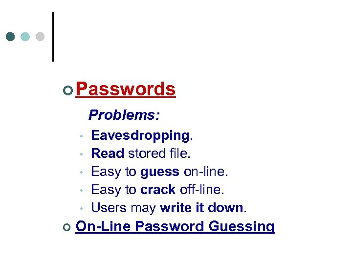 ¢ Passwords Problems: • • • ¢ Eavesdropping. Read stored file. Easy to guess