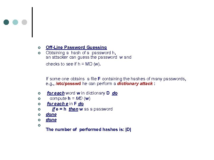 ¢ ¢ Off-Line Password Guessing Obtaining a hash of a password h, an attacker
