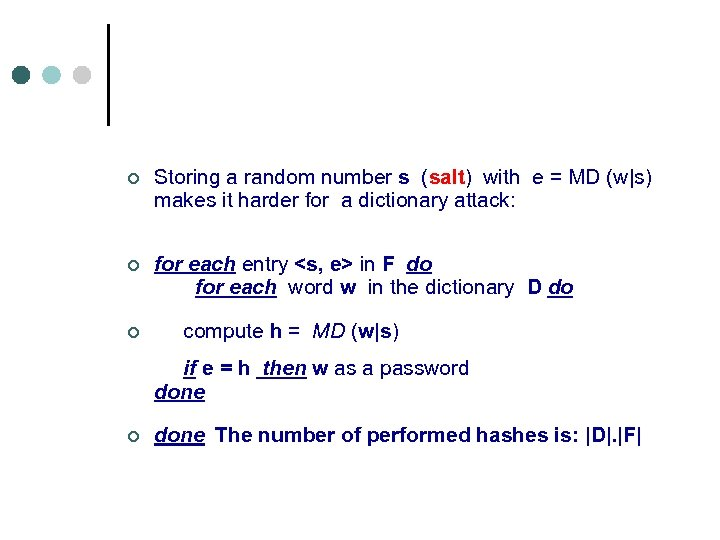 ¢ Storing a random number s (salt) with e = MD (w|s) makes it