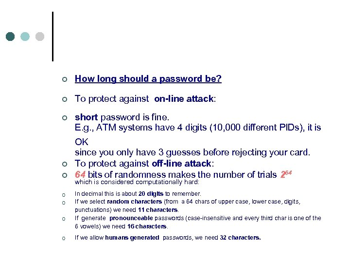 ¢ ¢ ¢ How long should a password be? To protect against on-line attack: