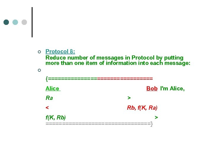 ¢ ¢ Protocol 8: Reduce number of messages in Protocol by putting more than