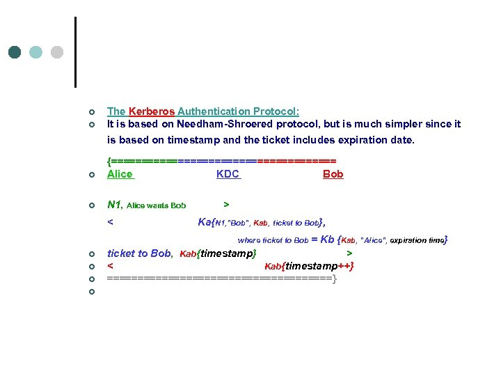 ¢ ¢ The Kerberos Authentication Protocol: It is based on Needham-Shroered protocol, but is