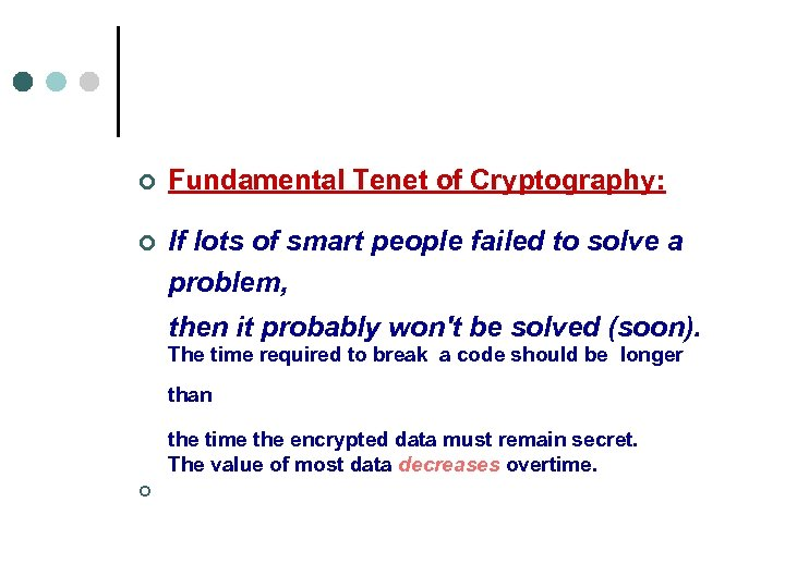 ¢ ¢ Fundamental Tenet of Cryptography: If lots of smart people failed to solve