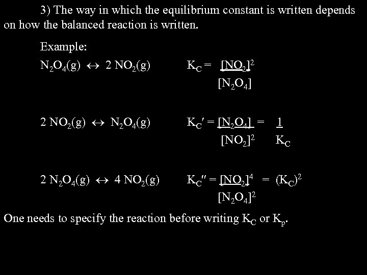 3) The way in which the equilibrium constant is written depends on how the