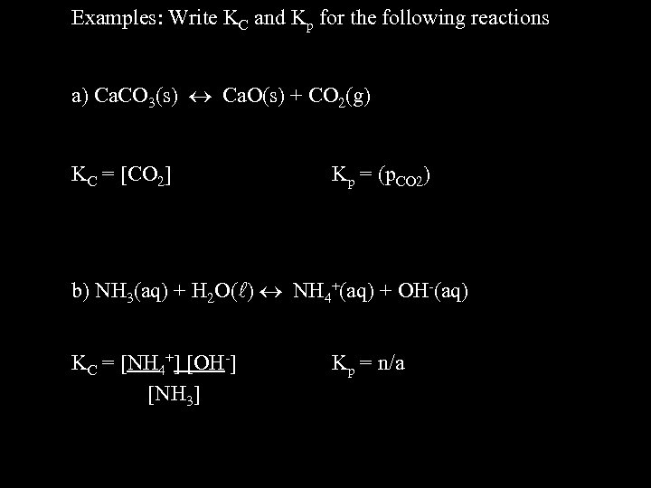 Examples: Write KC and Kp for the following reactions a) Ca. CO 3(s) Ca.