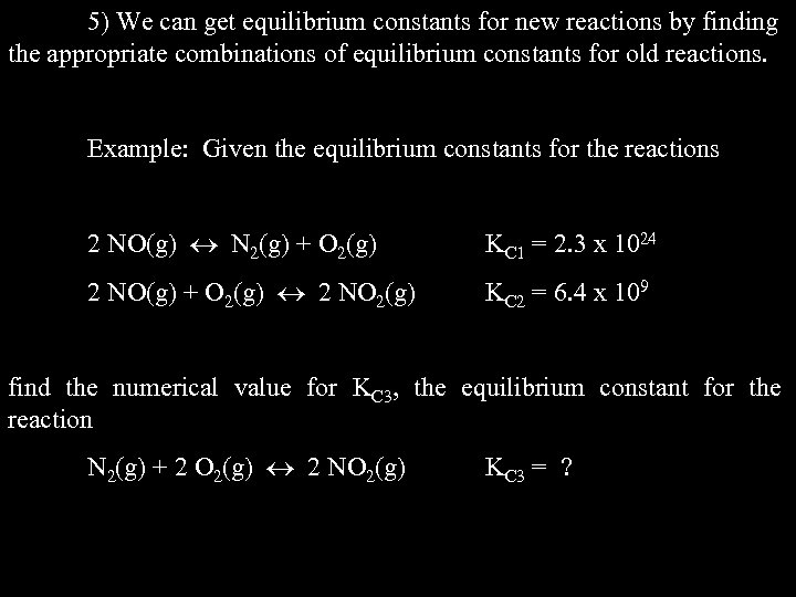 5) We can get equilibrium constants for new reactions by finding the appropriate combinations