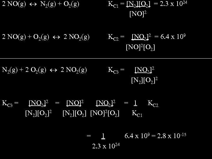 2 NO(g) N 2(g) + O 2(g) KC 1 = [N 2][O 2] =