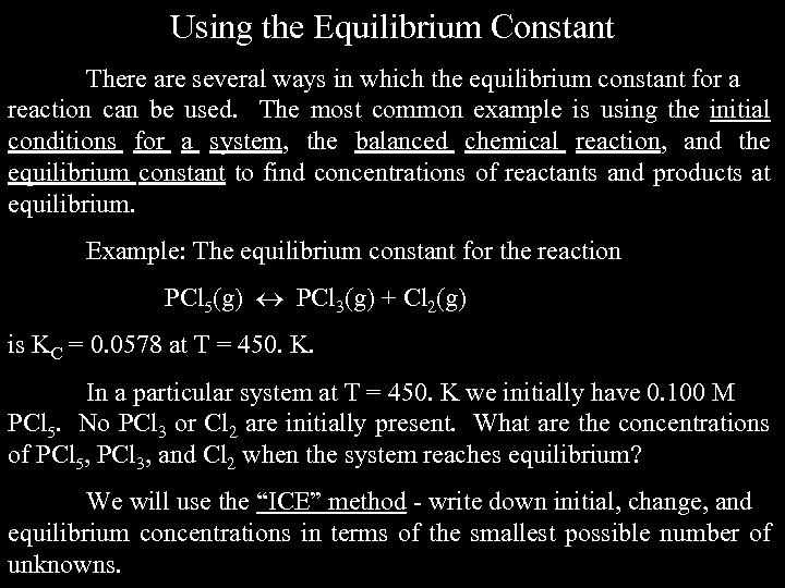 Using the Equilibrium Constant There are several ways in which the equilibrium constant for