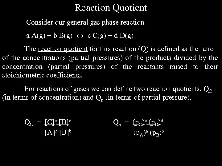 Reaction Quotient Consider our general gas phase reaction a A(g) + b B(g) c