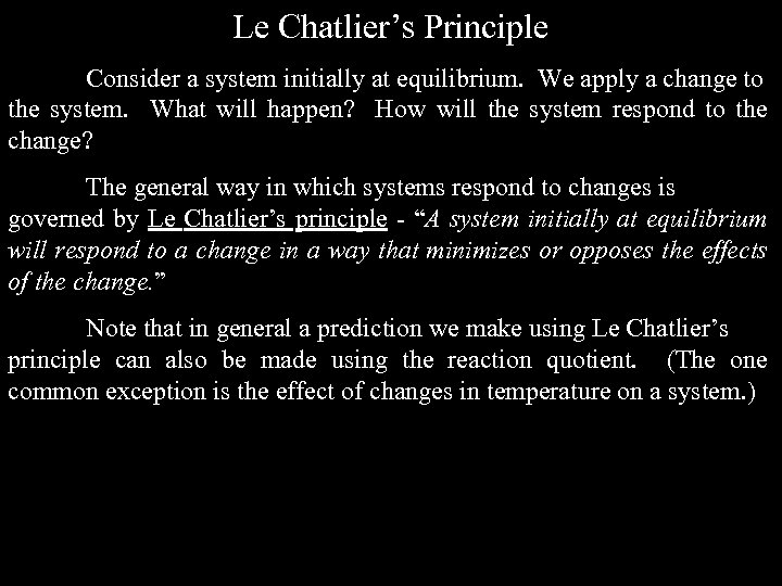 Le Chatlier's Principle Consider a system initially at equilibrium. We apply a change to