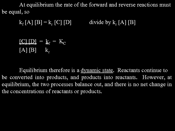 At equilibrium the rate of the forward and reverse reactions must be equal, so