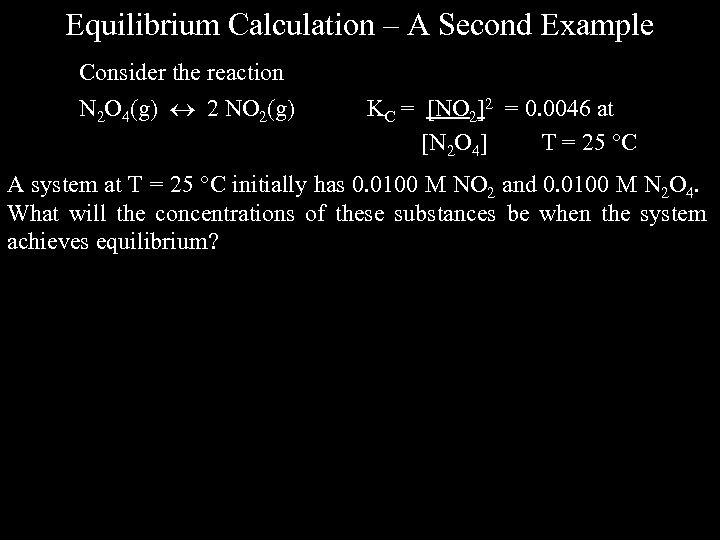 Equilibrium Calculation – A Second Example Consider the reaction N 2 O 4(g) 2