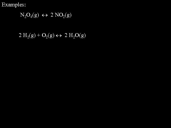 Examples: N 2 O 4(g) 2 NO 2(g) 2 H 2(g) + O 2(g)
