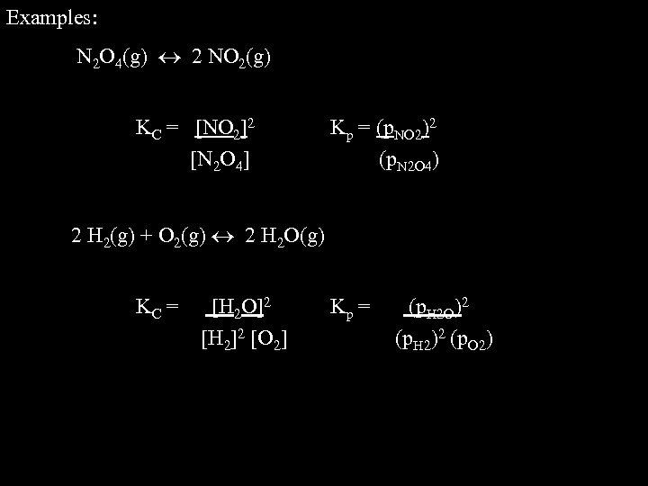 Examples: N 2 O 4(g) 2 NO 2(g) KC = [NO 2]2 [N 2