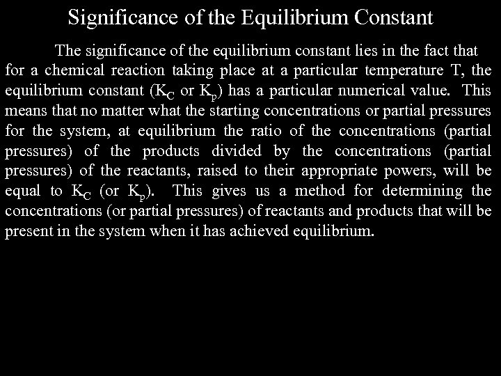 Significance of the Equilibrium Constant The significance of the equilibrium constant lies in the