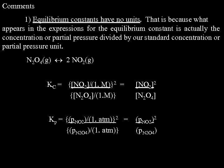 Comments 1) Equilibrium constants have no units. That is because what appears in the