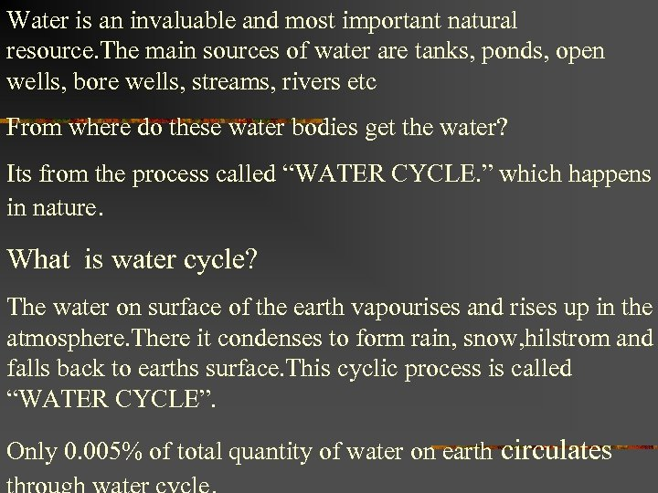 Water is an invaluable and most important natural resource. The main sources of water