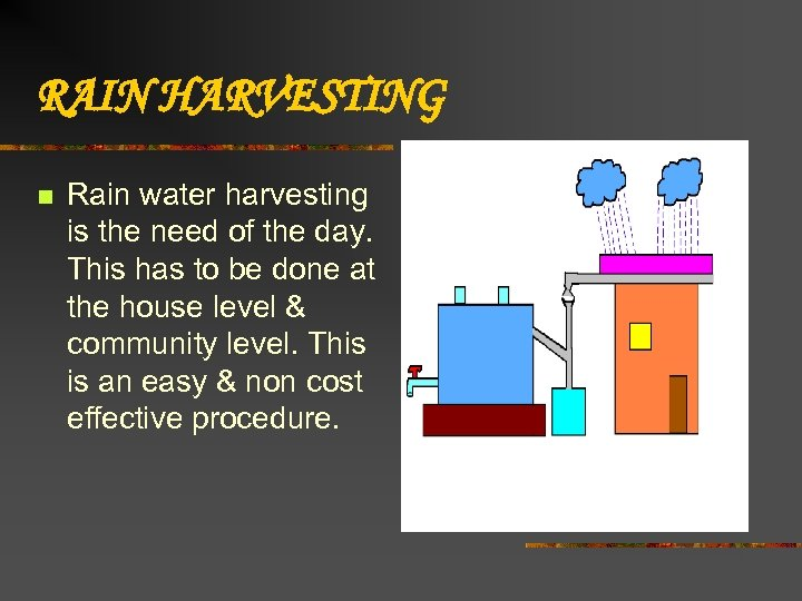 RAIN HARVESTING n Rain water harvesting is the need of the day. This has