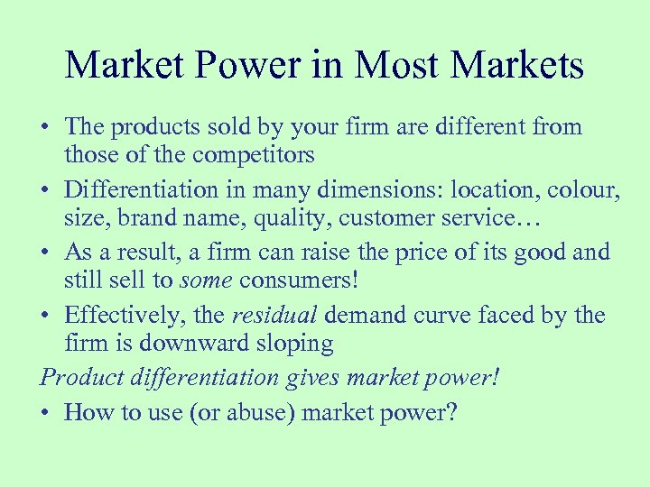 Market Power in Most Markets • The products sold by your firm are different