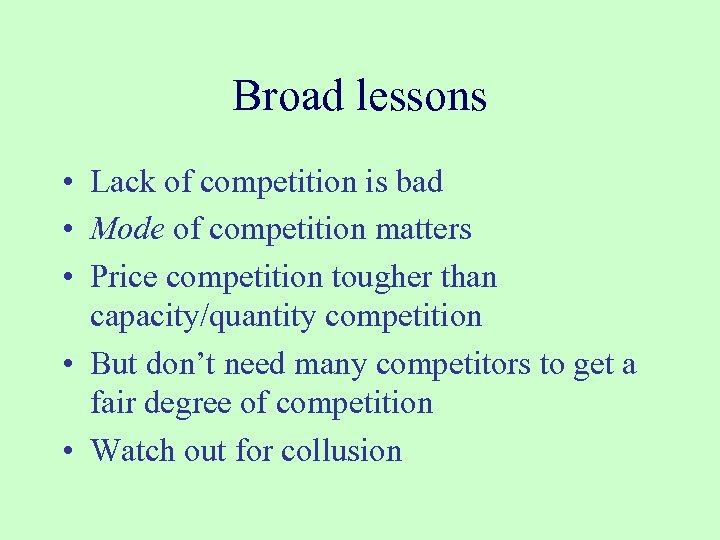 Broad lessons • Lack of competition is bad • Mode of competition matters •