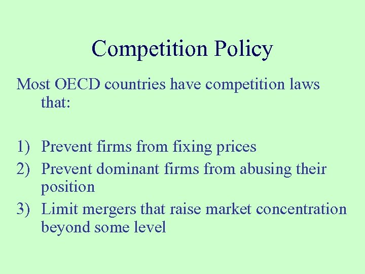 Competition Policy Most OECD countries have competition laws that: 1) Prevent firms from fixing