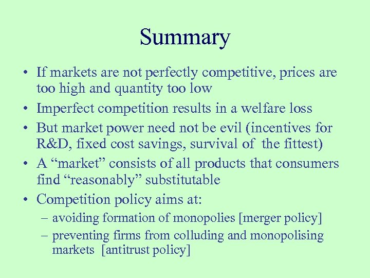 Summary • If markets are not perfectly competitive, prices are too high and quantity