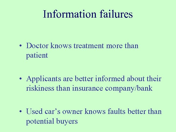 Information failures • Doctor knows treatment more than patient • Applicants are better informed
